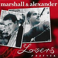 Marshall & Alexander Alexander. Lovers Forever