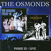 The Osmonds The Osmonds. Phase-III / Live the osmonds the osmonds love me for a reason i m still gonna need you