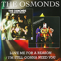 The Osmonds The Osmonds. Love Me For A Reason / I'm Still Gonna Need You still me