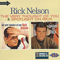 Рики Нельсон Rick Nelson. The Very Thought Of You / Spotlight On Rick рики нельсон ricky nelson whole lotta shakin goin on