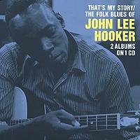 цена на Джон Ли Хукер John Lee Hooker. That's My Story / The Folk Blues Of John Lee Hooker