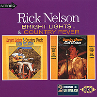Рики Нельсон Rick Nelson. Bright Lights… / Country Fever рики нельсон ricky nelson whole lotta shakin goin on