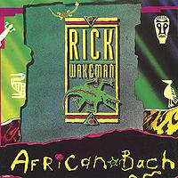 Рик Уэйкман Rick Wakeman. African Bach рик уэйкман the english rock ensemble rick wakeman and the english rock ensemble no earthly connection