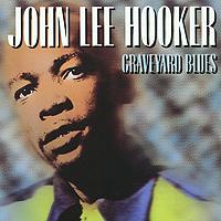 Джон Ли Хукер John Lee Hooker. Graveyard Blues джон ли хукер john lee hooker blues is the healer 10 cd