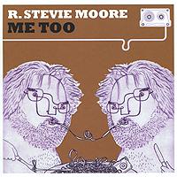 Moore R Stevie R. Stevie Moore. Me Too air heads игрушка hog wild stevie