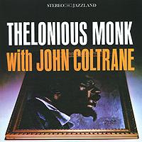 Телониус Монк,Джон Колтрейн Thelonious Monk With John Coltrane телониус монк эрролл гарнер jazz piano выпуск 4