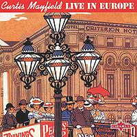 Кертис Мэйфилд Curtis Mayfield. Live In Europe curtis mayfield curtis mayfield curtis