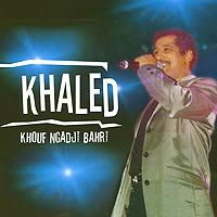 Khaled Khaled. Khouf Ngadji Bahri khaled khaled ya rayi
