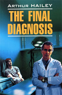 Arthur Hailey. The Final Diagnosis