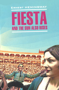 Ernest Hemingway Fiesta and the Sun also Rises