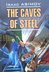 Isaac Asimov. The Caves of Steel
