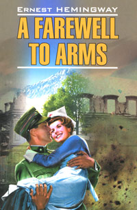 Ernest Hemingway A Farewell to Arms ernest hemingway a farewell to arms