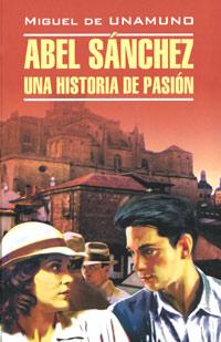 Miguel de Unamuno Abel Sanchez: Una historia de pasion miguel de unamuno ensayos vol 1 classic reprint