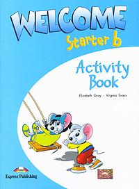 Elizabeth Gray, Virginia Evans Welcome Starter b: Activity Book elizabeth gray virginia evans welcome 1 pupil s book my alphabet book комплект из 2 книг
