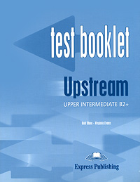 Bob Obee, Virginia Evans Upstream: Upper Intermediate B2+: Test Booklet цена