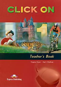 Virginia Evans, Neil O'Sullivan Click on 1: Teacher's Book virginia evans neil o sullivan click on 1 video activity book