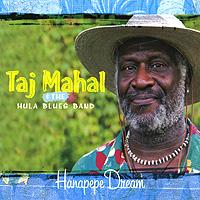 Тадж Махал,The Hula Blues Band Taj Mahal & The Hula Blues Band. Hanapepe Dream дана гиллеспи the london blues band dana gillespie the london blues band live