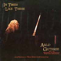 Арло Гатри Arlo Guthrie. In Times Like These цена и фото