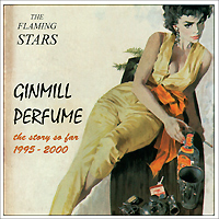 The Flaming Stars The Flaming Stars. Ginmill Perfume The Story Far 1995-2000 the flaming stars the flaming stars ginmill perfume the story far 1995 2000