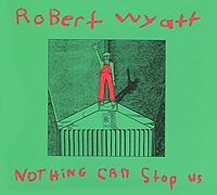лучшая цена Роберт Уайатт Robert Wyatt. Nothing Can Stop Us