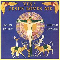 Джон Фэхей John Fahey. Yes! Jesus Loves Me цена в Москве и Питере