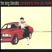 The Long Blondes The Long Blondes. Someone To Drive You Home the long journey home