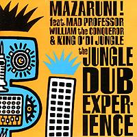 Mad Professor,William The Conqueror,King O' Di Jungle Mazaruni! The Jungle Dub Experience the conqueror