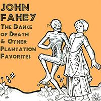 Джон Фэхей John Fahey. The Dance Of Death & Other Plantation Favorites цена в Москве и Питере