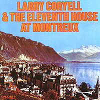 Ларри Кориелл,The Eleventh House Larry Coryell & The Eleventh House At Montreux hargreaves adam dr eleventh