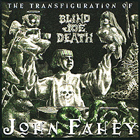 Джон Фэхей John Fahey. The Transfiguration Of Blind Joe Death цена в Москве и Питере