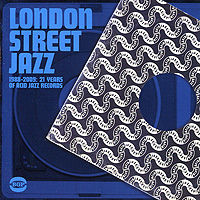 The Filthy Six,New Jersey Kings,The James Taylor Quartet,Ed Jones Quartet,Emperors New Clothes,The Apostles London Street Jazz 1988-2009 - 21 Years Of Acid Jazz Records the dragon quartet