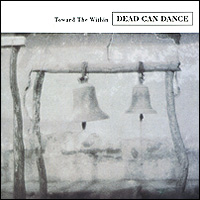 """""""Dead Can Dance"""" Dead Can Dance. Toward The Within"""