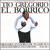 Тио Грегорио Эль Боррико Tio Gregorio El Borrico. Grands Cantaores Du Flamenco. Volume 12 пепе де ла матрона pepe de la matrona grands cantaores du flamenco volume 1