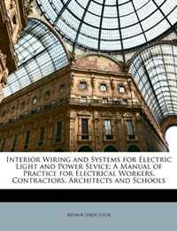 Interior Wiring and Systems for Electric Light and Power Sevice: A Manual of Practice for Electrical Workers, Contractors, Architects and Schools цены