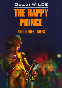 Oscar Wilde The Happy Prince and Other Tales wilde o the happy prince and other tales счастливый принц и другие сказки на англ яз