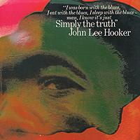 Джон Ли Хукер John Lee Hooker. Simply The Truth