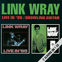 Линк Рэй Link Wray. Live In '85 / Growling Guitar цена 2017
