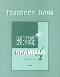 Virginia Evans, Jenny Dooley Enterprise 4: Grammar: Teacher's Book virginia evans jenny dooley spark 1 teacher s book