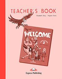 Elizabeth Gray, Virginia Evans Welcome 2: Teacher's Book elizabeth gray virginia evans welcome 1 pupil s book my alphabet book комплект из 2 книг
