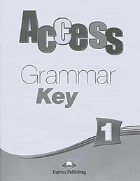 Virginia Evans, Jenny Dooley Access 1: Grammar Key evans v dooley j access 2 teacher s resource pack