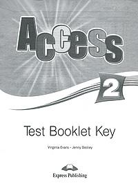 Virginia Evans, Jenny Dooley Access 2: Test Booklet Key virginia evans jenny dooley access 1 test booklet