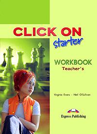 Virginia Evans, Neil O'Sullivan Click On: Starter: Workbook: Teacher's сушилка для овощей binatone fd 323