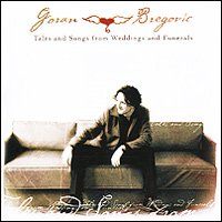 Goran Bregovic. Tales And Songs From Wedding And Funerals goran bregovic music for films