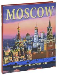 Т. Гейдор, П. Павлинов, А. Раскин Moscow. Architecture. History. Art / Москва. Архитектура. История. Искусство