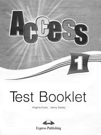 Virginia Evans, Jenny Dooley Access 1: Test Booklet evans v dooley j access 2 teacher s resource pack