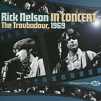 Рики Нельсон Rick Nelson. Rick Nelson In Concert - The Troubadour 1969. Expanded Edition (2 CD) рики нельсон ricky nelson whole lotta shakin goin on