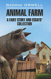 лучшая цена George Orwell Animal Farm: A Fairy Story and Essays' Collection