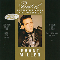 Грант Миллер Grant Miller. Best Of. The Maxi-Singles Hit Collection