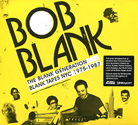 Боб Бланк Bob Blank. The Blank Generation. Blank Tapes NYC 1975-1987 blank