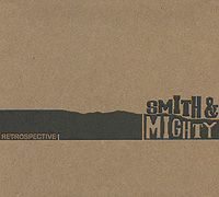 Smith & Mighty. Retrospective. Smith & Mighty